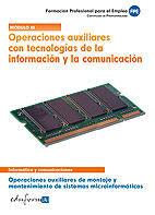 OPERACIONES AUXILIARES CON TECNOLOGÍAS DE LA INFORMACIÓN Y LA COMUNICACIÓN. OPERACIONES AUXILIARES DE MONTAJE Y MANTENIMIENTO DE SISTEMAS MICROINFORMÁ