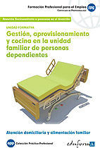 GESTIÓN, APROVISIONAMIENTO Y COCINA EN LA UNIDAD FAMILIAR DE PERSONAS DEPENDIENTES. UNIDAD FORMATIVA.