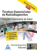 TÉCNICOS ESPECIALISTAS DE RADIODIAGNÓSTICO DE LA AGENCIA VALENCIANA DE SALUD. TEMARIO ESPECÍFICO. VOLUMEN I