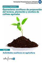 MÓDULO I. OPERACIONES AUXILIARES DE PREPARACIÓN DEL TERRENO, PLANTACIÓN Y SIEMBRA DE CULTIVOS AGRÍCOLAS. ACTIVIDADES AUXILIARES EN AGRICULTURA. CERTIF