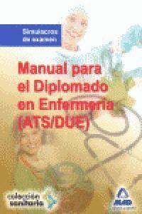 MANUAL PARA EL DIPLOMADO EN ENFERMERA (ATS-DUE). SIMULACROS DE EXAMEN