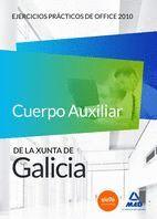 CUERPO AUXILIAR DE LA XUNTA DE GALICIA. EJERCICIOS PRÁCTICOS DE OFFICE 2010
