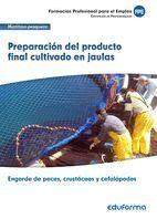UF0263: PREPARACIÓN DEL PRODUCTO FINAL CULTIVADO EN JAULAS. CERTIFICADO DE PROFESIONALIDAD ENGORDE DE PECES, CRUSTÁCEOS Y CEFALÓPODOS. FAMILIA PROFESI