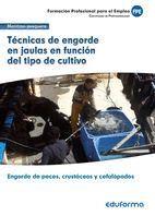 UF0262: TÉCNICAS DE ENGORDE EN JAULAS EN FUNCIÓN DEL TIPO DE CULTIVO. CERTIFICADO DE PROFESIONALIDAD ENGORDE DE PECES, CRUSTÁCEOS Y CEFALÓPODOS. FAMIL