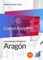 CUERPO EJECUTIVO DE LA COMUNIDAD AUTÓNOMA DE ARAGÓN. TEMARIO COMÚN Y TEST
