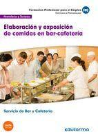 ELABORACIÓN Y EXPOSICIÓN DE COMIDAS EN BAR-CAFETERÍA. CERTIFICADO DE PROFESIONALIDAD SERVICIOS DE BAR Y CAFETERÍA. FAMILIA PROFESIONAL HOSTELERÍA Y TU