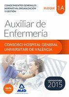 AUXILIAR DE ENFERMERÍA DEL CONSORCI HOSPITAL GENERAL UNIVERSITARI DE VALÈNCIA TEMARIO. BLOQUE 1 A CONOCIMIENTOS GENERALES: NORMATIVA, ORGANIZACIÓN Y G