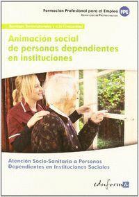 ANIMACIÓN SOCIAL DE PERSONAS DEPENDIENTES EN INSTITUCIONES CERTIFICADO DE PROFESIONALIDAD ATENCIÓN S