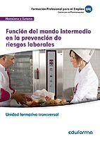 UF0044 (TRANSVERSAL) FUNCIÓN DEL MANDO INTERMEDIO EN LA PREVENCIÓN DE RIESGOS LABORALES.. FAMILIA PROFESIONAL HOSTELERÍA Y TURISMO