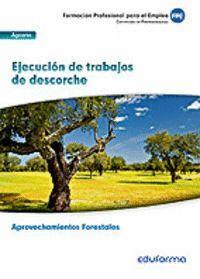 EJECUCION DE TRABAJOS DE DESCORCHE -CERTIFICADO PROFESIONALIDAD