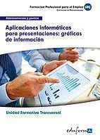 UFO10323. UNIDAD FORMATIVA TRANSVERSAL. APLICACIONES INFORMÁTICAS PARA PRESENTACIONES: GRÁFICAS DE INFORMACIÓN. FAMILIA PROFESIONAL ADMINISTRACIÓN Y G