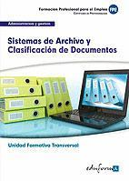 UF0347 (TRANSVERSAL) SISTEMAS DE ARCHIVO Y CLASIFICACIÓN DE DOCUMENTOS. FAMILIA PROFESIONAL ADMINISTRACIÓN Y GESTIÓN. CERTIFICADOS DE PROFESIONALIDAD