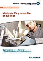 UF0409. MANIPULACIÓN Y ENSAMBLAJE DE TUBERÍAS. CERTIFICADO DE PROFESIONALIDAD OPERACIONES DE FONTANERÍA Y CALEFACCIÓN-CLIMATIZACIÓN DOMÉSTICA. FAMILIA