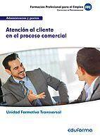 UF0349 (TRANSVERSAL) ATENCIÓN AL CLIENTE EN EL PROCESO COMERCIAL. FAMILIA PROFESIONAL ADMINISTRACIÓN Y GESTIÓN. CERTIFICADOS DE PROFESIONALIDAD