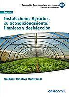UFO0008 (TRANSVERSAL): INSTALACIONES AGRARIAS, SU ACONDICIONAMIENTO, LIMPIEZA Y DESINFECCIÓN. FAMILIA PROFESIONAL: AGRARIA