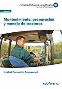 UFO0009 (TRANSVERSAL): MANTENIMIENTO, PREPARACIÓN Y MANEJO DE TRACTORES, FAMILIA PROFESIONAL: AGRARIA