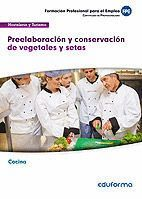 UF0063 PREELABORACIÓN Y CONSERVACIÓN DE VEGETALES Y SETAS. FAMILIA PROFESIONAL HOSTELERÍA Y TURISMO.  CERTIFICADOS DE PROFESIONALIDAD