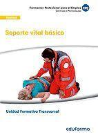 UNIDAD FORMATIVA TRANSVERSAL. SOPORTE VITAL BÁSICO. FAMILIA PROFESIONAL SANIDAD. FORMACIÓN PARA EL EMPLEO