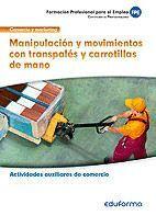 MFO1328 MANIPULACIÓN Y MOVIMIENTOS CON TRANSPALÉS Y CARRETILLAS DE MANO. CERTIFICADO DE PROFESIONALIDAD ACTIVIDADES AUXILIARES DE COMERCIO. FAMILIA PR