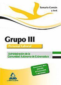 GRUPO III PERSONAL LABORAL DE LA ADMINISTRACIÓN DE LA COMUNIDAD AUTÓNOMA DE EXTREMADURA. TEMARIO COMÚN Y TEST