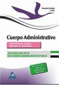CUERPO ADMINISTRATIVO DE LA ADMINISTRACION DE LA COMUNIDAD AUTÓNOMA DE EXTREMADURA. TEMARIO COMÚN Y TEST