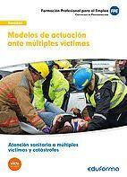 UF0674: MODELOS DE ACTUACIÓN ANTE MÚLTIPLES VÍCTIMAS. CERTIFICADO DE PROFESIONALIDAD. ATENCIÓN SANITARIA A MÚLTIPLES VÍCTIMAS Y CATÁSTROFES. FAMILIA S