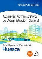 AUXILIARES ADMINISTRATIVOS DE ADMINISTRACIÓN GENERAL DE LA DIPUTACIÓN PROVINCIAL DE HUESCA. TEMARIO PARTE ESPECÍFICA
