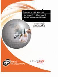 CUADERNO DEL ALUMNO INFORMACIÓN Y ATENCIÓN AL CLIENTE/CONSUMIDOR/USUARIO. FORMACIÓN PARA EL EMPLEO