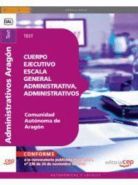 CUERPO EJECUTIVO ESCALA GENERAL ADMINISTRATIVA, ADMINISTRATIVOS COMUNIDAD AUTÓNOMA DE ARAGÓN. TEST