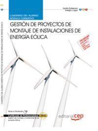 CUADERNO DEL ALUMNO PROYECTOS DE MONTAJE DE INSTALACIONES DE ENERGA EÓLICA. CERTIFICADOS DE PROFESI