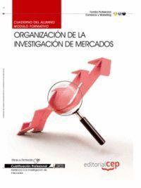 CUADERNO DEL ALUMNO ORGANIZACIÓN DE LA INVESTIGACIÓN DE MERCADOS. CUALIFICACIONES PROFESIONALES