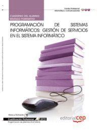 CUADERNO DEL ALUMNO PROGRAMACIÓN DE SISTEMAS INFORMÁTICOS: GESTIÓN DE SERVICIOS EN EL SISTEMA INFORM