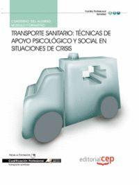 CUADERNO DEL ALUMNO TRANSPORTE SANITARIO: TÉCNICAS DE APOYO PSICOLÓGICO Y SOCIAL EN SITUACIONES DE C
