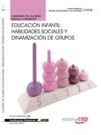 CUADERNO DEL ALUMNO EDUCACIÓN INFANTIL: HABILIDADES SOCIALES Y DINAMIZACIÓN DE GRUPOS. CUALIFICACIONES PROFESIONALES