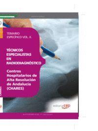 TÉCNICOS ESPECIALISTAS EN RADIODIAGNÓSTICO. CENTROS HOSPITALARIOS DE ALTA RESOLUCIÓN DE ANDALUCÍA (CHARES). TEMARIO ESPECÍFICO VOL. II.