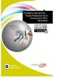 CUADERNO DEL ALUMNO TARJETA PROFESIONAL DE LA CONSTRUCCIÓN (TPC). ALBAÑILERÍA. FORMACIÓN PARA EL EMPLEO
