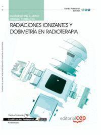 CUADERNO DEL ALUMNO RADIACIONES IONIZANTES Y DOSIMETRÍA EN RADIOTERAPIA. CUALIFICACIONES PROFESIONALES