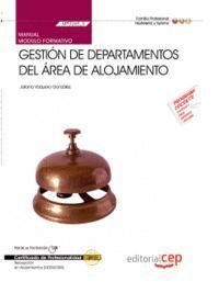 MANUAL GESTIÓN DE DEPARTAMENTOS DEL ÁREA DE ALOJAMIENTO (MF0265_3). CERTIFICADOS DE PROFESIONALIDAD. RECEPCIÓN EN ALOJAMIENTOS (HOTA0308)