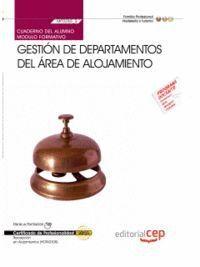 CUADERNO DEL ALUMNO GESTIÓN DE DEPARTAMENTOS DEL ÁREA DE ALOJAMIENTO (MF0265_3). CERTIFICADOS DE PROFESIONALIDAD. RECEPCIÓN EN ALOJAMIENTOS (HOTA0308)