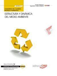 CUADERNO DEL ALUMNO ESTRUCTURA Y DINÁMICA DEL MEDIO AMBIENTE (MF0804_3). CERTIFICADOS DE PROFESIONALIDAD. INTERPRETACIÓN Y EDUCACIÓN AMBIENTAL (SEAG01
