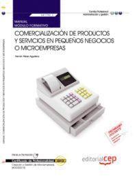 MANUAL COMERCIALIZACIÓN DE PRODUCTOS Y SERVICIOS EN PEQUEÑOS NEGOCIOS O MICROEMPRESAS (MF1790_3). CE