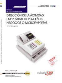 MANUAL DIRECCIÓN DE LA ACTIVIDAD EMPRESARIAL DE PEQUEÑOS NEGOCIOS O MICROEMPRESAS (MF1789_3). CERTIFICADOS DE PROFESIONALIDAD. CREACIÓN Y GESTIÓN DE M
