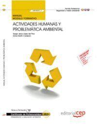 MANUAL ACTIVIDADES HUMANAS Y PROBLEMÁTICA AMBIENTAL (MF0805_3). CERTIFICADOS DE PROFESIONALIDAD. INTERPRETACIÓN Y EDUCACIÓN AMBIENTAL (SEAG0109)