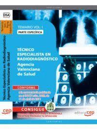TÉCNICO ESPECIALISTA EN RADIODIAGNÓSTICO AGENCIA VALENCIANA DE SALUD. PARTE ESPECFICA. TEMARIO VOL.