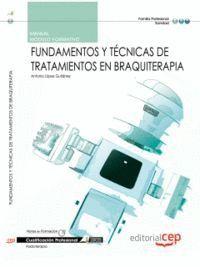 MANUAL FUNDAMENTOS Y TÉCNICAS DE TRATAMIENTOS EN BRAQUITERAPIA. CUALIFICACIONES PROFESIONALES