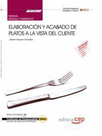 MANUAL ELABORACIÓN Y ACABADO DE PLATOS A LA VISTA DEL CLIENTE (MF1053_2). CERTIFICADOS DE PROFESIONALIDAD. SERVICIOS DE RESTAURANTE (HOTR0608)