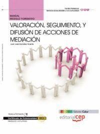 MANUAL EDICION COLOR VALORACIÓN, SEGUIMIENTO, Y DIFUSIÓN DE ACCIONES DE MEDIACIÓN (MF1041_3 ). CERTI