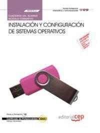 CUADERNO DEL ALUMNO INSTALACIÓN Y CONFIGURACIÓN DE SISTEMAS OPERATIVOS (MF0219_2 ). CERTIFICADOS DE PROFESIONALIDAD. SISTEMAS MICROINFORMÁTICOS (IFCT0