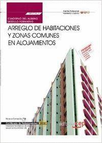 CUADERNO DEL ALUMNO ARREGLO DE HABITACIONES Y ZONAS COMUNES EN ALOJAMIENTOS (MF0706_1). CERTIFICADOS DE PROFESIONALIDAD. OPERACIONES BÁSICAS DE PISOS