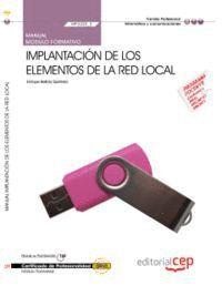 MANUAL IMPLANTACIÓN DE LOS ELEMENTOS DE LA RED LOCAL (MF0220_2). CERTIFICADOS DE PROFESIONALIDAD. SISTEMAS MICROINFORMÁTICOS (IFCT0209)